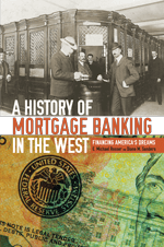 A History of Mortgage Banking in the West, Financing America's Dreams by E. Michael Rosser, CMB, AMP, CML